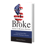 Broke: America's Banking System, Common Sense Ideas to Fix Banking in America