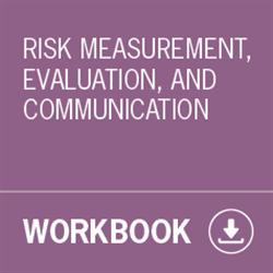 Risk Measurement, Evaluation, and Communication Workbook