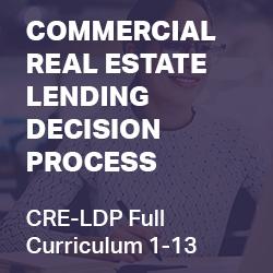 Commercial Real Estate Lending Decision Process (CRELDP Full Series-1 through 14)