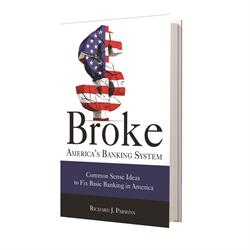 Broke: America's Banking System, Common Sense Ideas To Fix Banking In America E Book